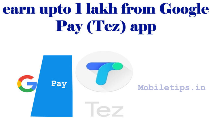 how to earn one lakh by google pay (Tez ) app